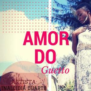 Inalcidia Duarte - Amor do Guetto (Kizomba) 2016
