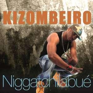 Niggatchilabué - Kizombeiro (Kizomba) 2017