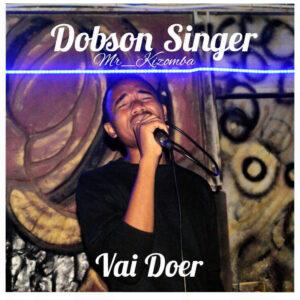 Dobson Singer - Vai Doer (Kizomba) 2017