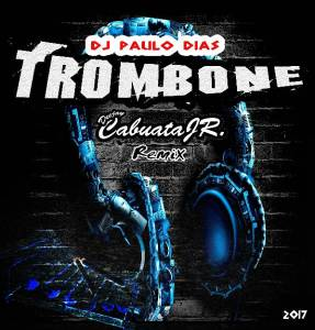 Dj Cabuata Jr. feat. Paulo Dias - Trombone Remix (Afro House) 2017