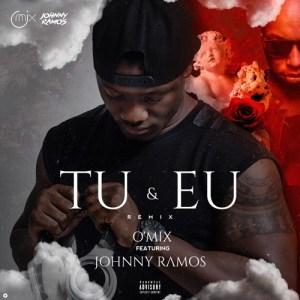 Dj O'Mix feat. Johnny Ramos - Tu & Eu (Official Remix) 2017