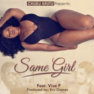 Chuku Brutu feat. Visa P - Same Girl (Kizomba) 2017