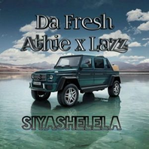 Da Fresh feat. DJ Athie & DJ Lazz - Siyashelela (Afro House) 2017