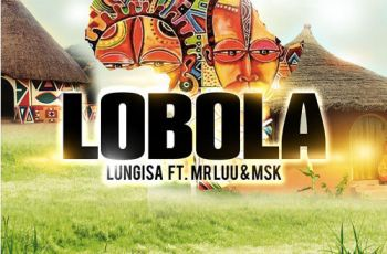 Lungisa feat. Mr Luu & MSK - Lobola (Afro House) 2017
