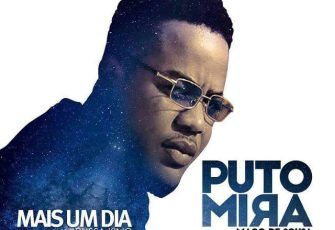 Puto Mira - Mais Um Dia (feat. Mago De Sousa) 2017