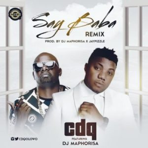 CDQ feat. DJ Maphorisa - Say Baba Remix (Afro House) 2017