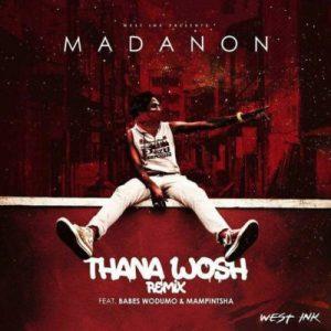 Madanon feat. Babes Wodumo & Mampintsha - Thana Hhosh (Remix) 2017