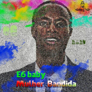 E6baby - Mulher Bandida (Afro House) 2017