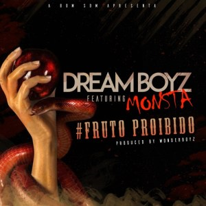 Dream Boyz - Fruto Proibido (feat. Monsta) 2017