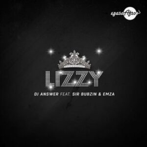 DJ Answer feat. Sir Bubzin & Emza - Lizzy (Afro House) 2017