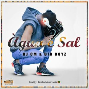 DJ CM & Big Boys - Água & Sal (Kizomba) 2017