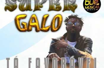 Super Galo - Tá Favoravel (Afro House) 2017