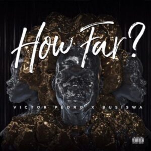 Victor Pedro feat. Busiswa - How Far? (Afro Beat) 2017