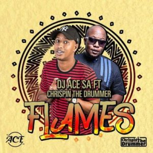 DJ Ace SA feat. Chrispin The Drummer - Flames (Afro House) 2017