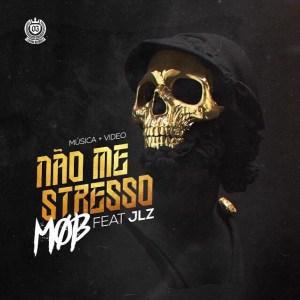 M.O.B - Não Me Stresso (feat. JLZ) 2017