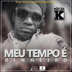 Mister K - Meu Tempo é Dinheiro (Hip Hop) 2017