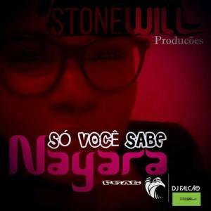 Nayara - Só Você Sabe feat. Dj Falcão (Semba) 2017