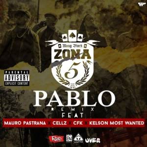 Zona 5 - Pablo Remix (feat. Mauro Pastrana, Cellz, CFK, Kelson Most Wanted) 2017