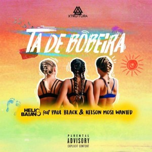 Dj Helio Baiano - Ta de Bobeira (feat. Paul Black & Kelson Most Wanted) 2017