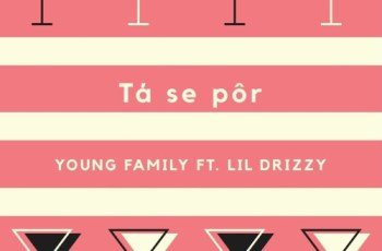 Young Familly - Tá Se Pôr (feat. Lil Drizzy) 2017