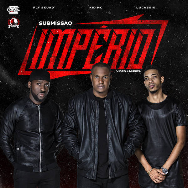 IMPÉRIO (Fly Skuad, Lucassio e Kid MC) - Submissão
