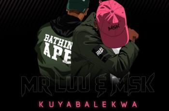 Mr Luu & MSK - Kuyabalekwa (Afro House) 2017