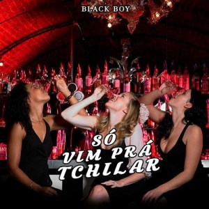 Black Boy & Hugo Boss - Só Vim Pra Txilar (feat. Edsong) 2017