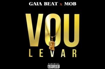 Gaia Beat & MOB - Vou Levar (2017)