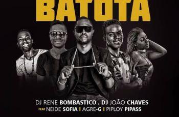 Dj René Bombástico & Dj João Chaves - Batota (ft. Agre G, Neide Sofia & Pipiloy Pipass)