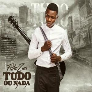 Filho Do Zua - Tudo ou Nada (Álbum) 2017