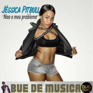 Jessica Pitbull - Não é Meu Problema (ft. Léo Hummer) 2017