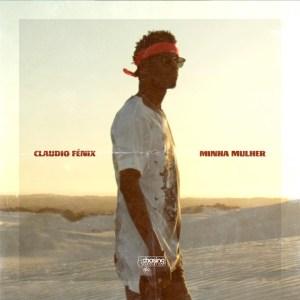 Claudio Fénix - Minha Mulher (Kizomba) 2018