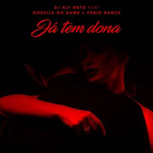 Dj Aly Neto - Já Tem Dona (feat. Godzila do Game & Fábio Dance) 2018