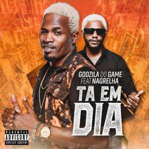 Godzila Do Game - Ta Em Dia (feat. Nagrelha) 2018