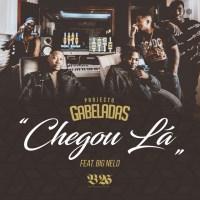 Projecto Gabeladas - Chegou Lá (feat. Big Nelo) 2018