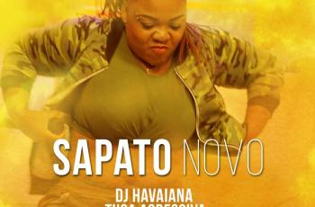 Dj Havaiana feat. Tuga Agressiva & Chupetinha - Sapato Novo (Kuduro)