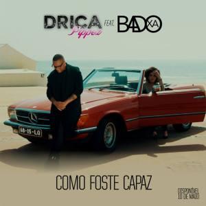 Drica Pippez feat. Badoxa - Como Foste Capaz