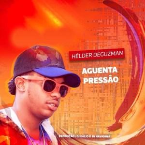 Dj Gálio & Dj Havaiana feat. DeGuzman - Aguenta a Pressão