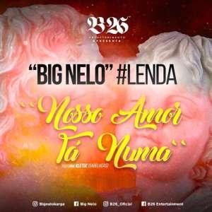 Big Nelo - Nosso Amor Tá Numa (feat. Kletuz)