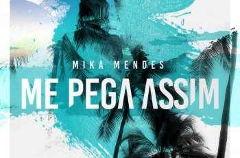 Mika Mendes - Me Pega Assim