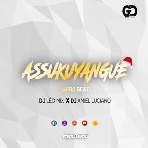 Dj Leo Mix - Assukuyangue (feat. Dj Amiel Luciano) 2018