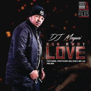 DJ Mngani - Run Away Love (feat. Professor, Ndu Shezi & Mr. Luu & MSK) 2018