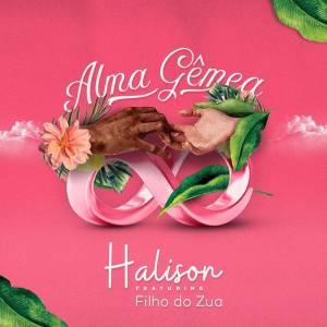 Halison - Alma Gêmea (feat. Filho Do Zua) 2018