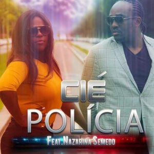 CIÉ feat. Nazarina Semedo - Polícia