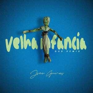 Velha Infância (João Gomes Afro Remix)
