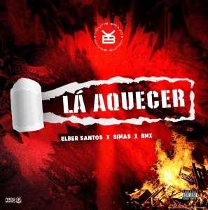 Elber Santos - Lá Aquecer (feat. Elber Santos, Sima, BMX)