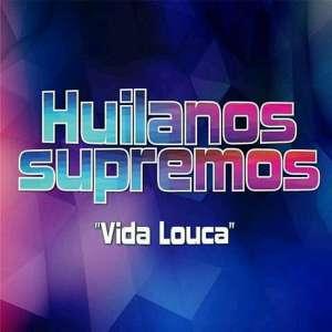 Huilanos Supremos - Lá Vida Louca