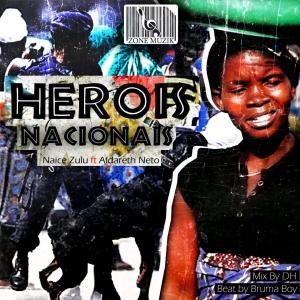 Naice Zulu - Heroi Nacional (feat. Aldareth Neto) 2019