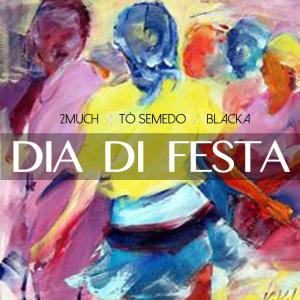 2MUCH - Dia Di Festa (feat. Blacka & Tó Semedo) 2019
