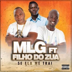 MLG - Se Ela Me Trai (feat. Filho do Zua) 2019